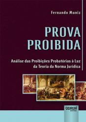 PROVA PROIBIDA - ANÁLISE DAS PROIBIÇÕES PROBATÓRIAS À LUZ DA TEORIA DA NORMA JURÍDICA