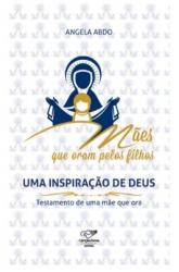 MÃES QUE ORAM PELOS FILHOS - UMA INSPIRAÇÃO DE DEUS
