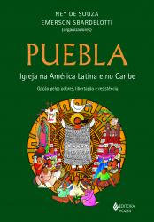 PUEBLA - IGREJA NA AMÉRICA LATINA E CARIBE - OPÇÃO PELOS POBRES LIBERTAÇÃO E RESISTÊNCIA