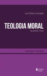 TEOLOGIA MORAL - QUESTÕES VITAIS