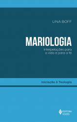 MARIOLOGIA - INTERPELAÇÕES PARA A VIDA E PARA A FÉ
