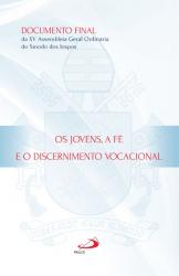 JOVENS A FÉ E O DISCERNIMENTO VOCACIONAL, OS - DOCUMENTO FINAL DA XV ASSEMBLEIA GERAL ORDINÁRIA DO SÍNODO DOS BISPOS