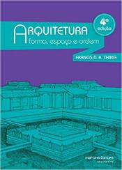 ARQUITETURA - FORMA ESPAÇO E ORDEM