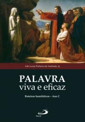 PALAVRA VIVA E EFICAZ - ROTEIROS HOMILÉTICOS - ANO C