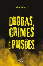 DROGAS CRIMES E PRISÕES