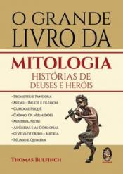 GRANDE LIVRO DA MITOLOGIA, O - HISTÓRIAS DE DEUSES E HERÓIS