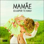 MAMAE, EU SUPER TE AMO - 1