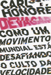 DEVAGAR: COMO UM MOVIMENTO MUNDIAL ESTÁ DESAFIANDO O CULTO DA VELOCIDADE