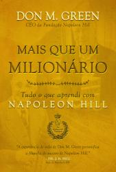 MAIS QUE UM MILIONÁRIO - TUDO O QUE APRENDI COM NAPOLEON HILL