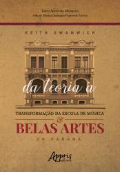 KEITH SWANWICK - DA TEORIA À TRANSFORMAÇÃO DA ESCOLA DE MÚSICA E BELAS ARTES DO PARANÁ