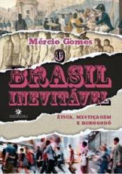 BRASIL INEVITÁVEL, O - ÉTICA MESTIÇAGEM E BOROGODÓ