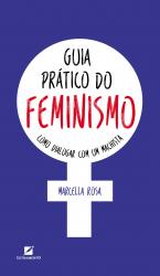 GUIA PRÁTICO DO FEMINISMO - COMO DIALOGAR COM UM MACHIST