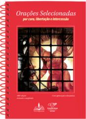 ORAÇÕES SELECIONADAS - POR CURA, LIBERTAÇÃO E INTERCESSÃO