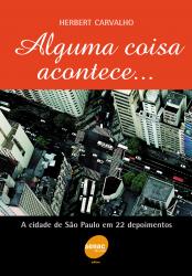 ALGUMA COISA ACONTECE...A CIDADE DE SÃO PAULO EM 22 DEPOIMENTOS