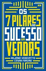 7 PILARES DO SUCESSO EM VENDAS, OS