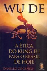 WU DE - A ÉTICA DO KUNG FU PARA O BRASIL DE HOJE