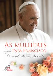 MULHERES SEGUNDO PAPA FRANCISCO, AS