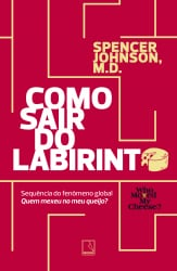 COMO SAIR DO LABIRINTO - SPENCER JOHNSON