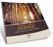 PROJETAR O ESPAÇO SAGRADO - O QUE É E COMO SE CONSTRÓI UMA IGREJA