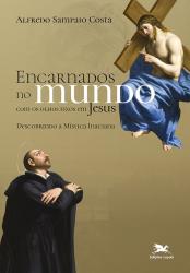 ENCARNADOS NO MUNDO COM OS OLHOS FIXOS EM JESUS