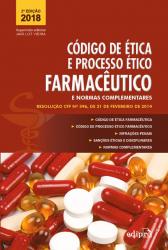 CÓDIGO DE ÉTICA E PROCESSO ÉTICO FARMACÊUTICO E NORMAS COMPLEMENTARES - RESOLUÇÃO CFF N.º 596, DE 21 DE FEVEREIRO DE 2014