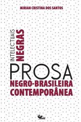 INTELECTUAIS NEGRAS - PROSA NEGRO BRASILEIRA CONTEMPORÂNEA