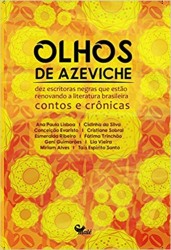 OLHOS DE AZEVICHE - 10 ESCRITORAS NEGRAS QUE ESTÃO RENOVANDO A LITERATURA BRASILEIRA