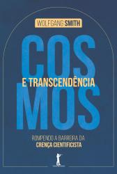 COSMOS E TRANSCENDÊNCIA - ROMPENDO A BARREIRA DA CRENÇA CIENTIFICISTA