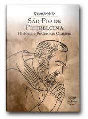 DEVOCIONÁRIO SÃO PIO DE PIETRELCINA - HISTÓRIA E PODEROSAS ORAÇÕES
