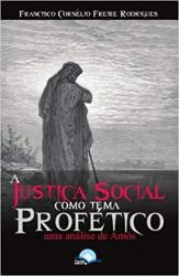JUSTIÇA SOCIAL COMO TEMA PROFÉTICO, A