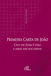 PRIMEIRA CARTA DE JOÃO - CRER EM JESUS CRISTO E AMAR UNS AOS OUTROS