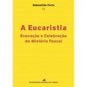 EUCARISTIA, A - EVOCAÇÃO E CELEBRAÇÃO DO MISTÉRIO PASCAL