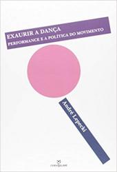 EXAURIR A DANÇA - PERFORMANCE E A POLÍTICA DO MOVIMENTO