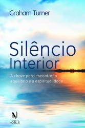 SILÊNCIO INTERIOR - A CHAVE PARA ENCONTRAR O EQUILÍBRIO E A ESPIRITUALIDADE