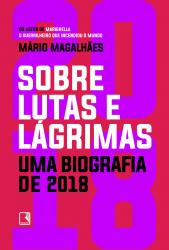 SOBRE LUTAS E LÁGRIMAS: UMA BIOGRAFIA DE 2018