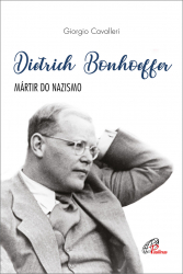 DIETRICH BONHOEFFER - MÁRTIR DO NAZISMO