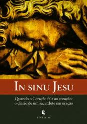 IN SINU JESU - QUANDO O CORAÇÃO FALA AO CORAÇÃO - O DIÁRIO DE UM SACERDOTE EM ORAÇÃO