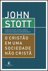 O CRISTÃO EM UMA SOCIEDADE NÃO CRISTÃ - COMO POSICIONAR-SE BIBLICAMENTE DIANTE DOS DESAFIOS CONTEMPORÂNEOS