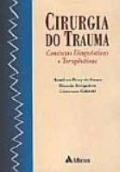 CIRURGIA DO TRAUMA - CONDUTAS DIAGNOSTICAS E TERAPEUTICAS - 1ª