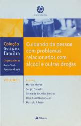 CUIDANDO DA PESSOA COM PROBLEMAS RELACIONADOS COM ÁLCOOL E OUTRAS DROGAS - Vol. 1
