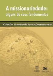 A MISSIONARIEDADE: ALGUNS DE SEUS FUNDAMENTOS