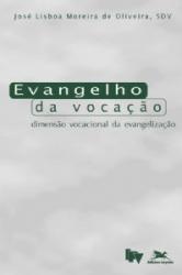 EVANGELHO DA VOCAÇÃO - DIMENSÃO VOCACIONAL DA EVANGELIZAÇÃO