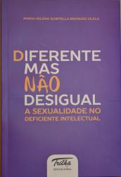DIFERENTE MAS NÃO DESIGUAL - A SEXUALIDADE NO DEFICIENTE INTELECTUAL