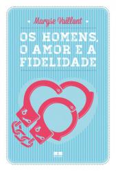 OS HOMENS, O AMOR E A FIDELIDADE