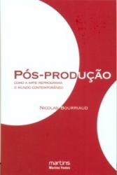 POS-PRODUCAO - COMO A ARTE REPROGRAMA O MUNDO CONTEMPORANEO