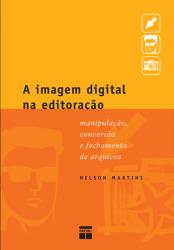 A IMAGEM DIGITAL NA EDITORAÇÃO : MANIPULAÇÃO, CONVERSÃO E FECHAMENTO DE ARQUIVOS