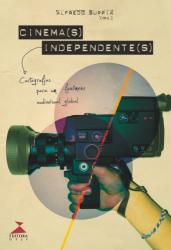 CINEMAS INDEPENDENTES - CARTOGRAFIAS PARA UM FENOMENO AUDIOVISUAL GLOBAL