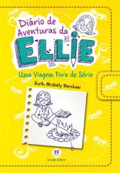 DIÁRIO DE AVENTURAS DA ELLIE - UMA VIAGEM FORA DE SÉRIE - LIVRO 1