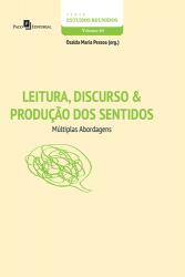 LEITURA, DISCURSO & PRODUÇÃO DOS SENTIDOS - MÚLTIPLAS ABORDAGENS