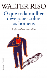 O QUE TODA MULHER DEVE SABER SOBRE OS HOMENS: A AFETIVIDADE MASCULINA - Vol. 1165